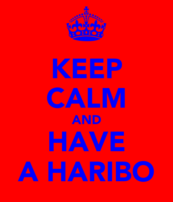 KEEP CALM AND HAVE A HARIBO