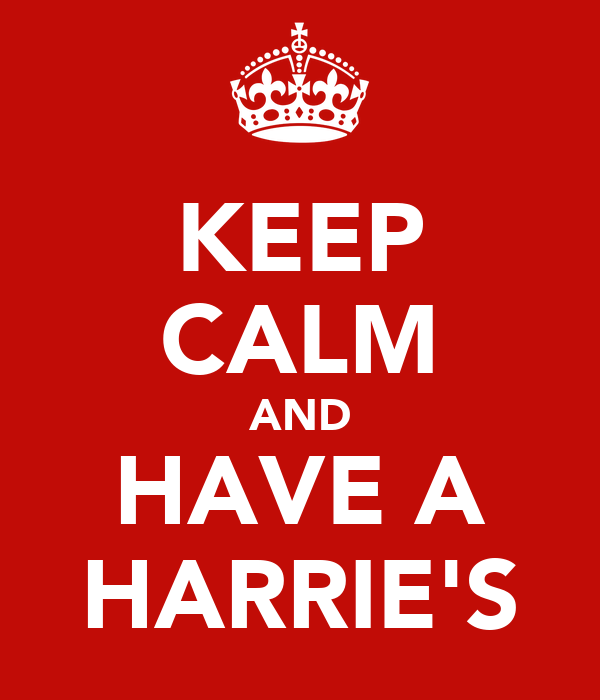 KEEP CALM AND HAVE A HARRIE'S