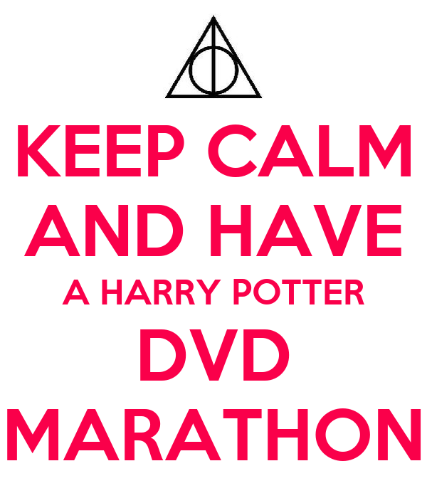 KEEP CALM AND HAVE A HARRY POTTER DVD MARATHON