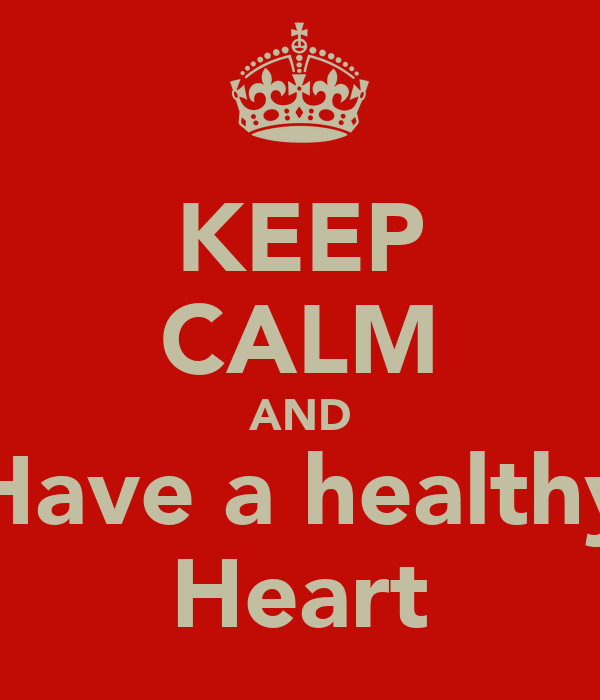 KEEP CALM AND Have a healthy Heart