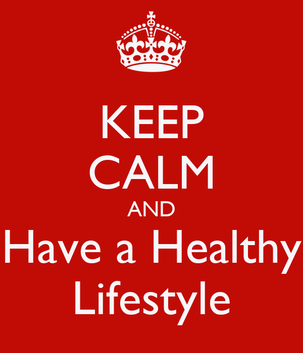 KEEP CALM AND Have a Healthy Lifestyle