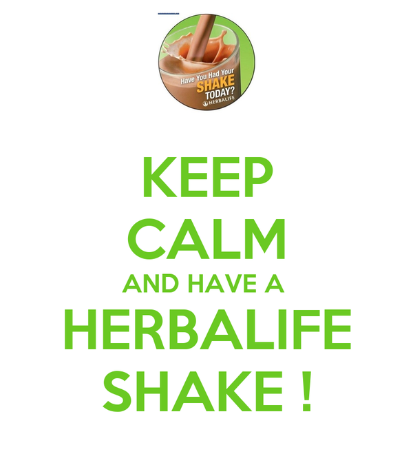 KEEP CALM AND HAVE A  HERBALIFE SHAKE !