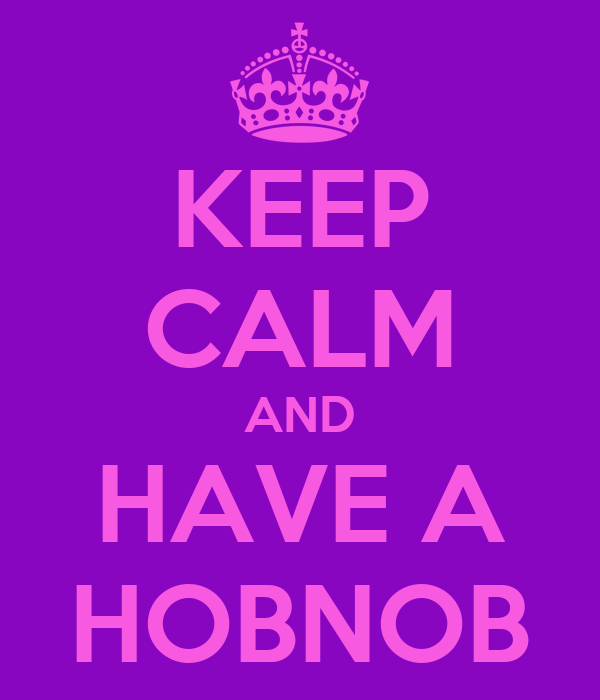 KEEP CALM AND HAVE A HOBNOB