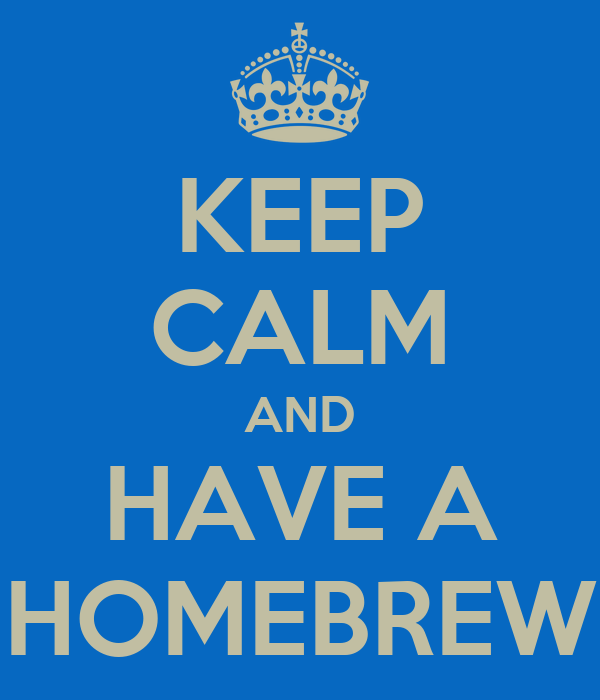 KEEP CALM AND HAVE A HOMEBREW