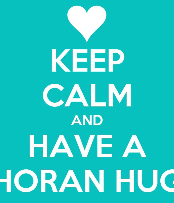 KEEP CALM AND HAVE A HORAN HUG