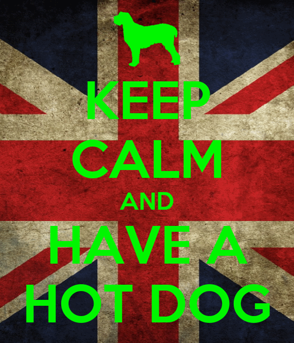 KEEP CALM AND HAVE A HOT DOG