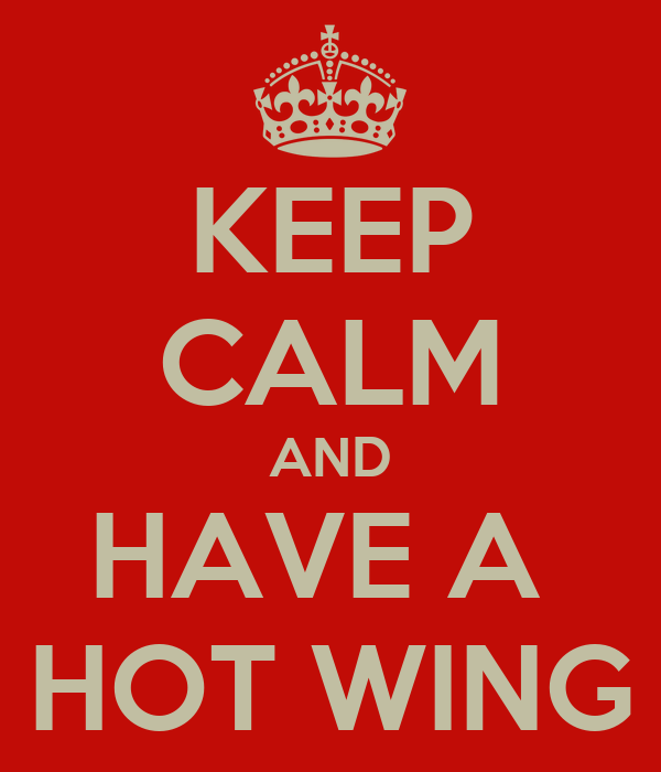 KEEP CALM AND HAVE A  HOT WING