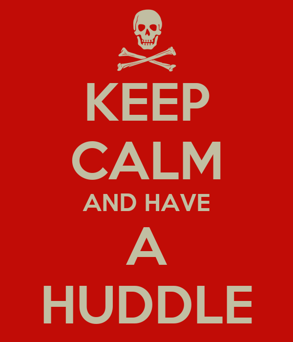 KEEP CALM AND HAVE A HUDDLE