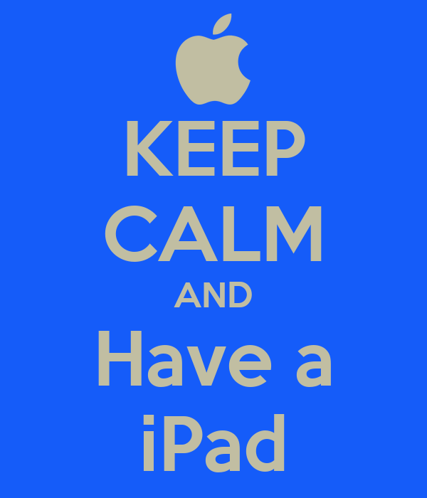 KEEP CALM AND Have a iPad