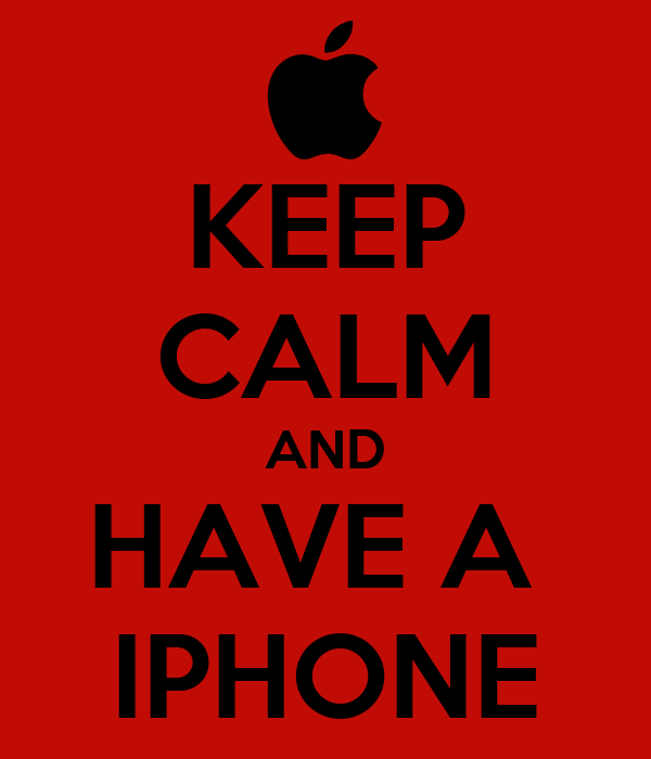 KEEP CALM AND HAVE A  IPHONE