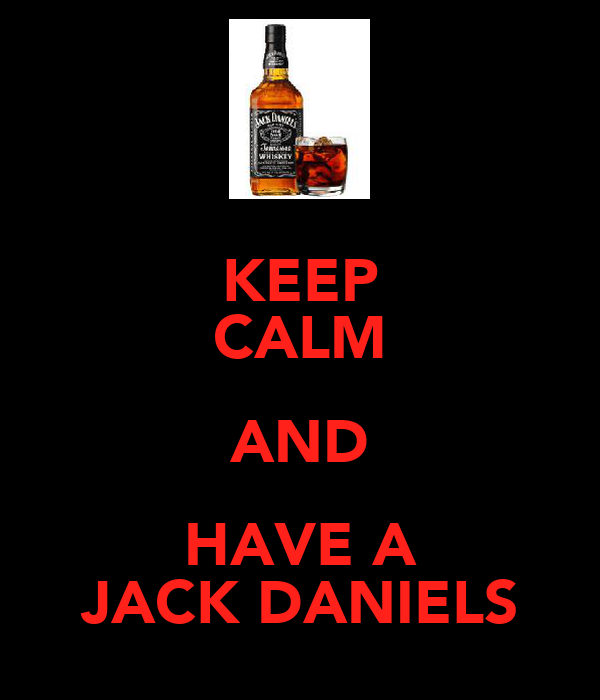 KEEP CALM AND HAVE A JACK DANIELS