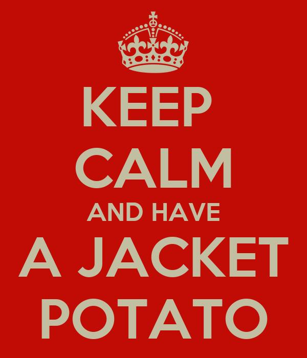 KEEP  CALM AND HAVE A JACKET POTATO