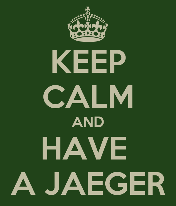 KEEP CALM AND HAVE  A JAEGER