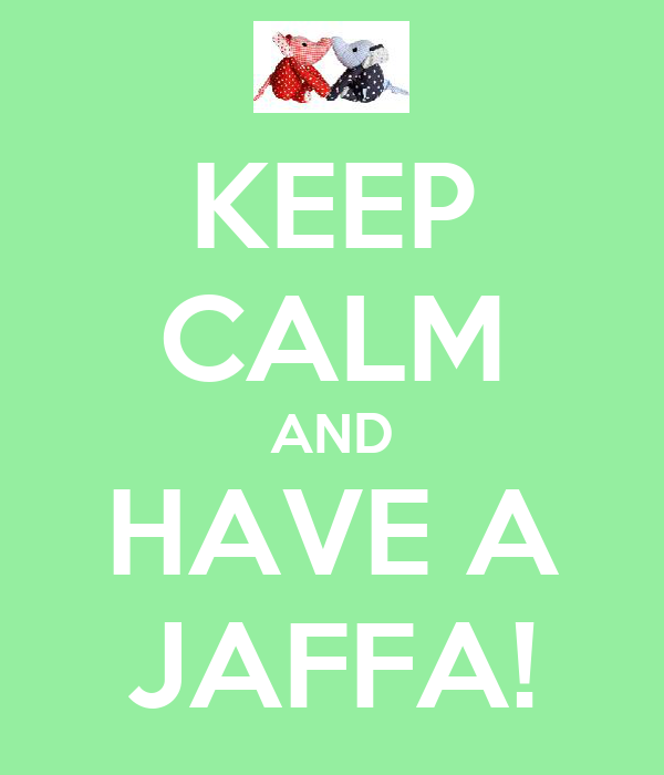 KEEP CALM AND HAVE A JAFFA!