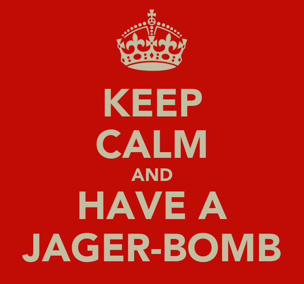 KEEP CALM AND HAVE A JAGER-BOMB