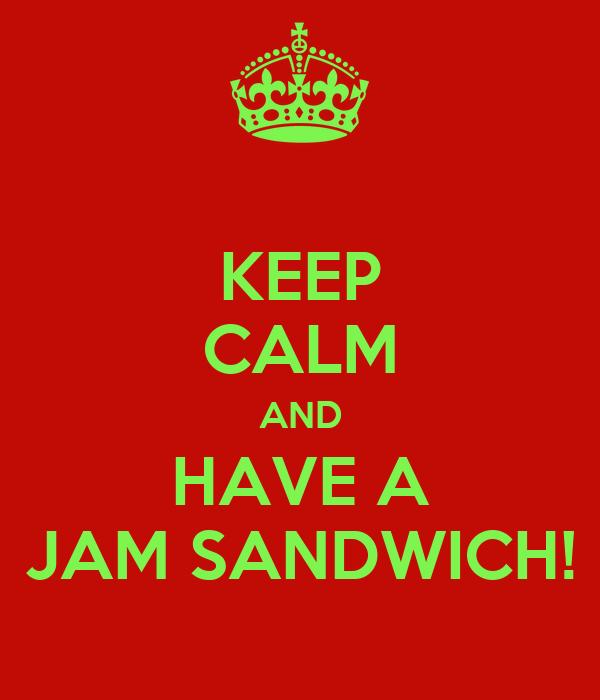 KEEP CALM AND HAVE A JAM SANDWICH!