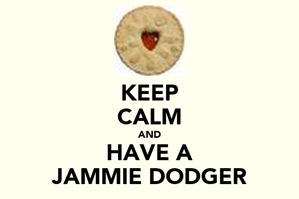 KEEP CALM AND HAVE A JAMMIE DODGER