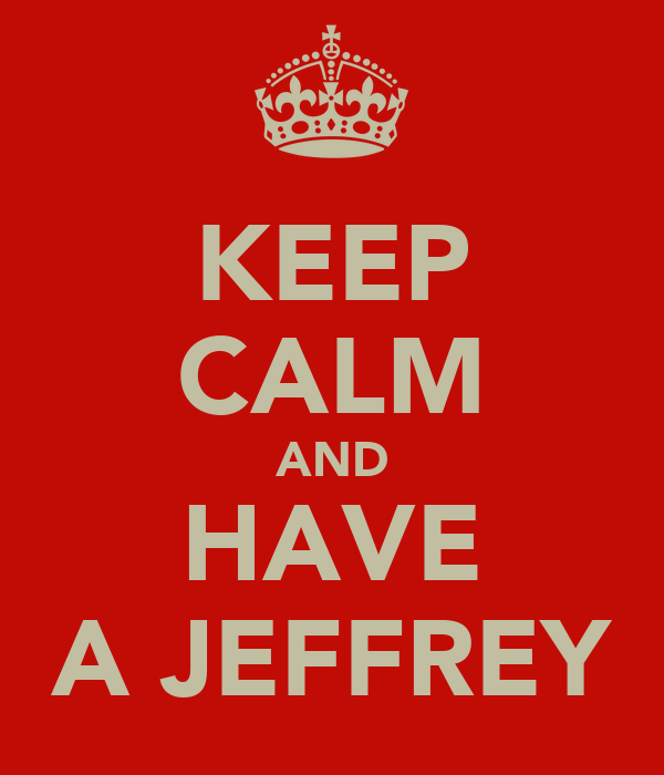 KEEP CALM AND HAVE A JEFFREY