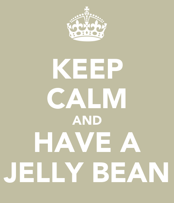KEEP CALM AND HAVE A JELLY BEAN