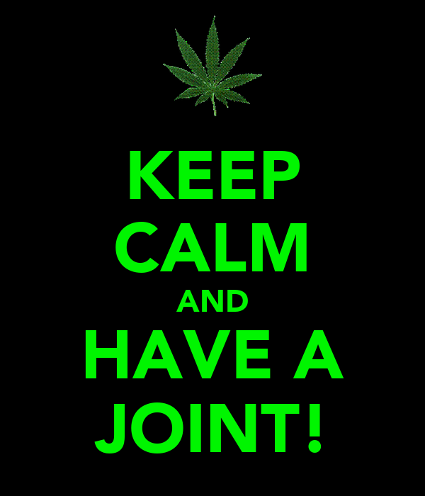 KEEP CALM AND HAVE A JOINT!
