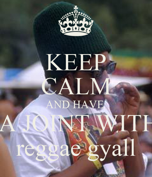KEEP CALM AND HAVE   A JOINT WITH reggae gyall