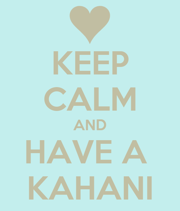 KEEP CALM AND HAVE A  KAHANI