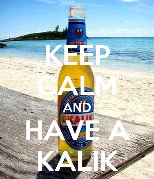 KEEP CALM AND HAVE A KALIK