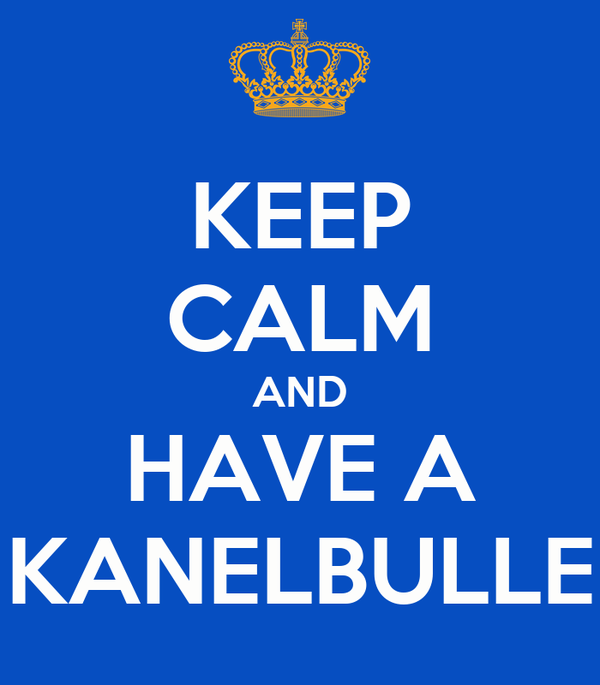 KEEP CALM AND HAVE A KANELBULLE