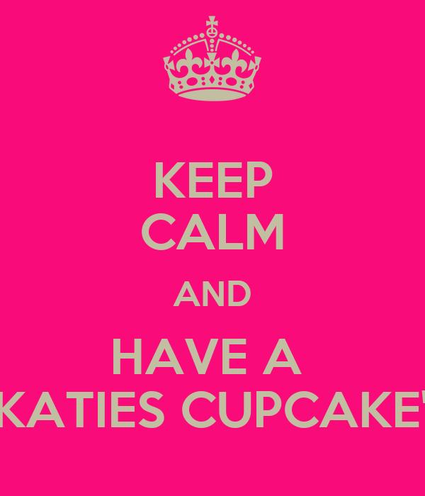KEEP CALM AND HAVE A  'KATIES CUPCAKE'!