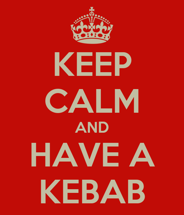 KEEP CALM AND HAVE A KEBAB