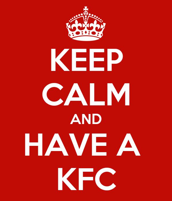 KEEP CALM AND HAVE A  KFC