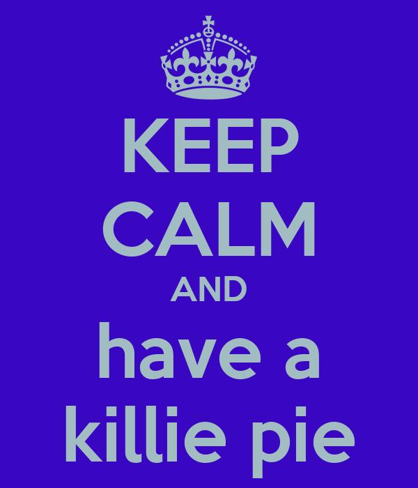 KEEP CALM AND have a killie pie