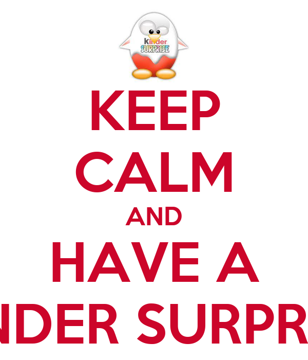 KEEP CALM AND HAVE A KINDER SURPRISE