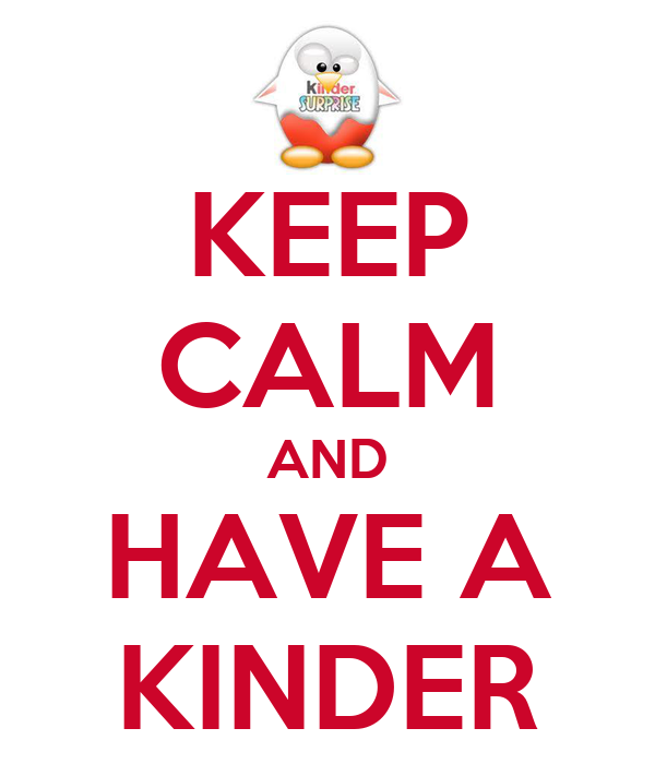 KEEP CALM AND HAVE A KINDER