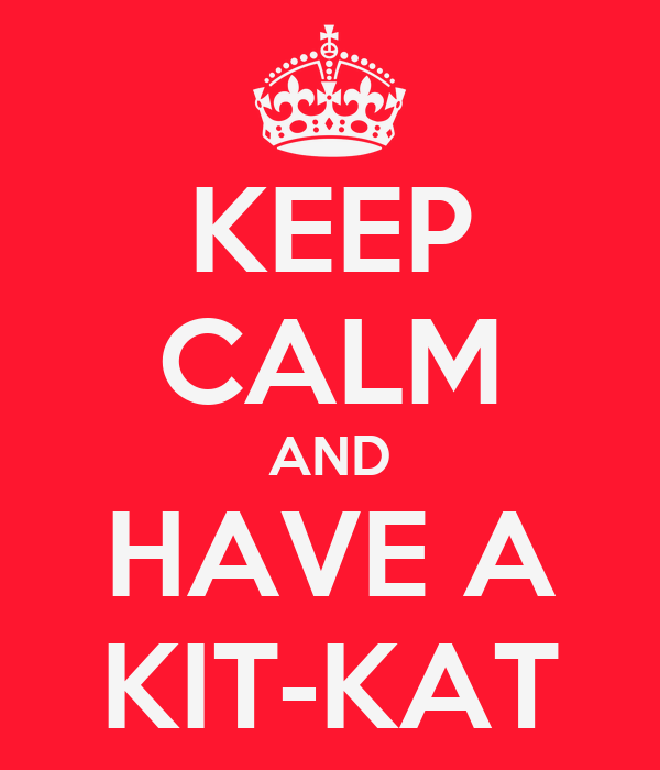 KEEP CALM AND HAVE A KIT-KAT