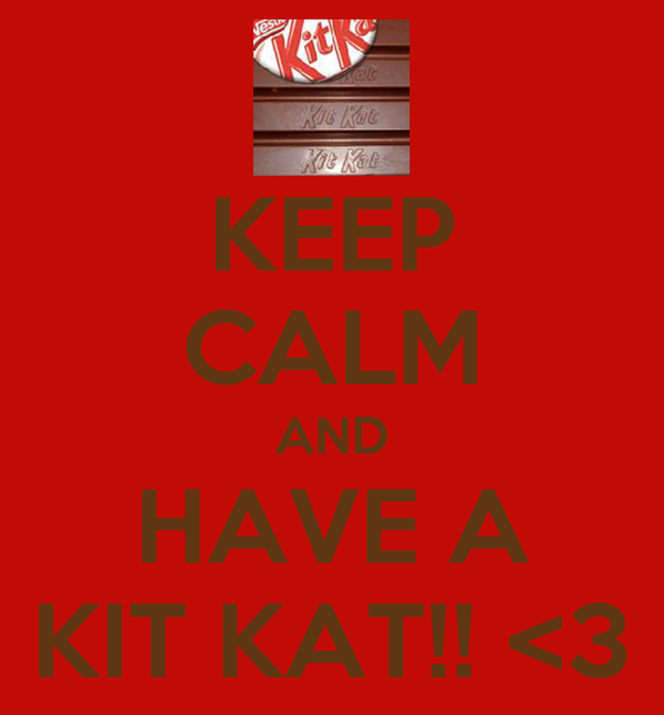 KEEP CALM AND HAVE A KIT KAT!! <3