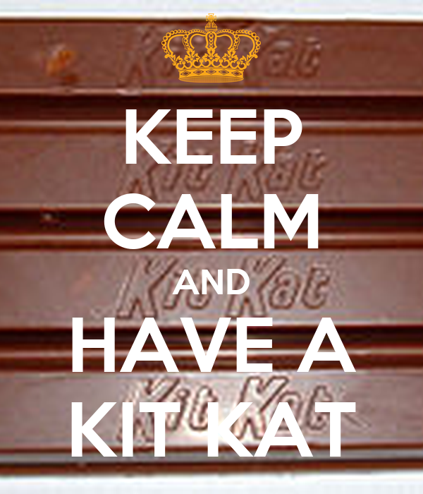 KEEP CALM AND HAVE A KIT KAT