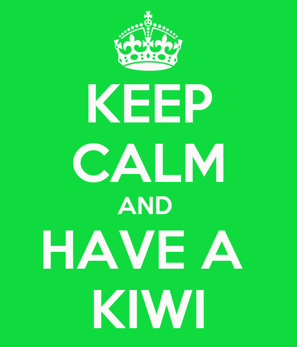 KEEP CALM AND  HAVE A  KIWI
