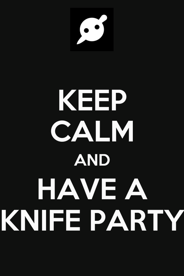 KEEP CALM AND HAVE A KNIFE PARTY
