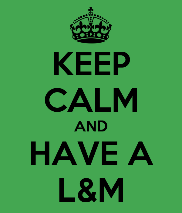 KEEP CALM AND HAVE A L&M
