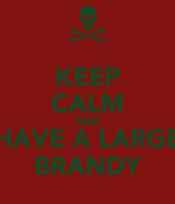 KEEP CALM AND HAVE A LARGE BRANDY