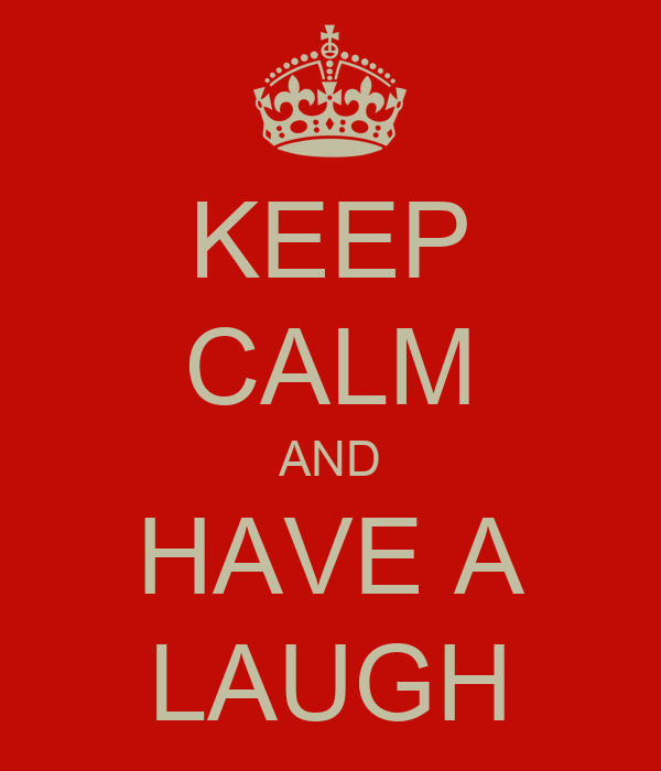 KEEP CALM AND HAVE A LAUGH
