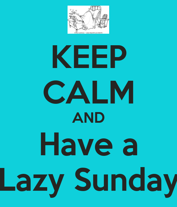 KEEP CALM AND Have a Lazy Sunday