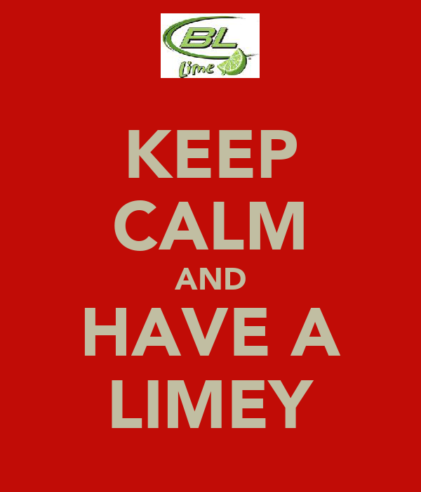 KEEP CALM AND HAVE A LIMEY