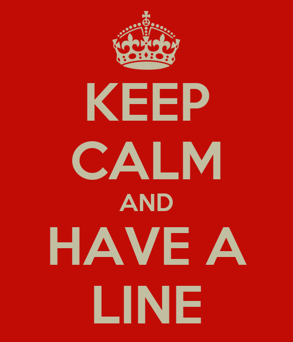 KEEP CALM AND HAVE A LINE