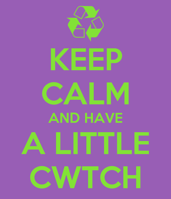 KEEP CALM AND HAVE A LITTLE CWTCH