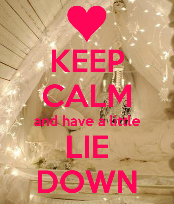 KEEP CALM and have a little LIE DOWN