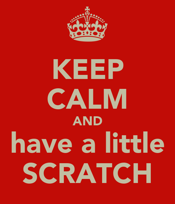 KEEP CALM AND have a little SCRATCH