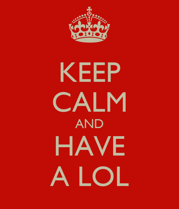KEEP CALM AND HAVE A LOL