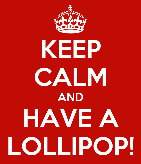 KEEP CALM AND HAVE A LOLLIPOP!